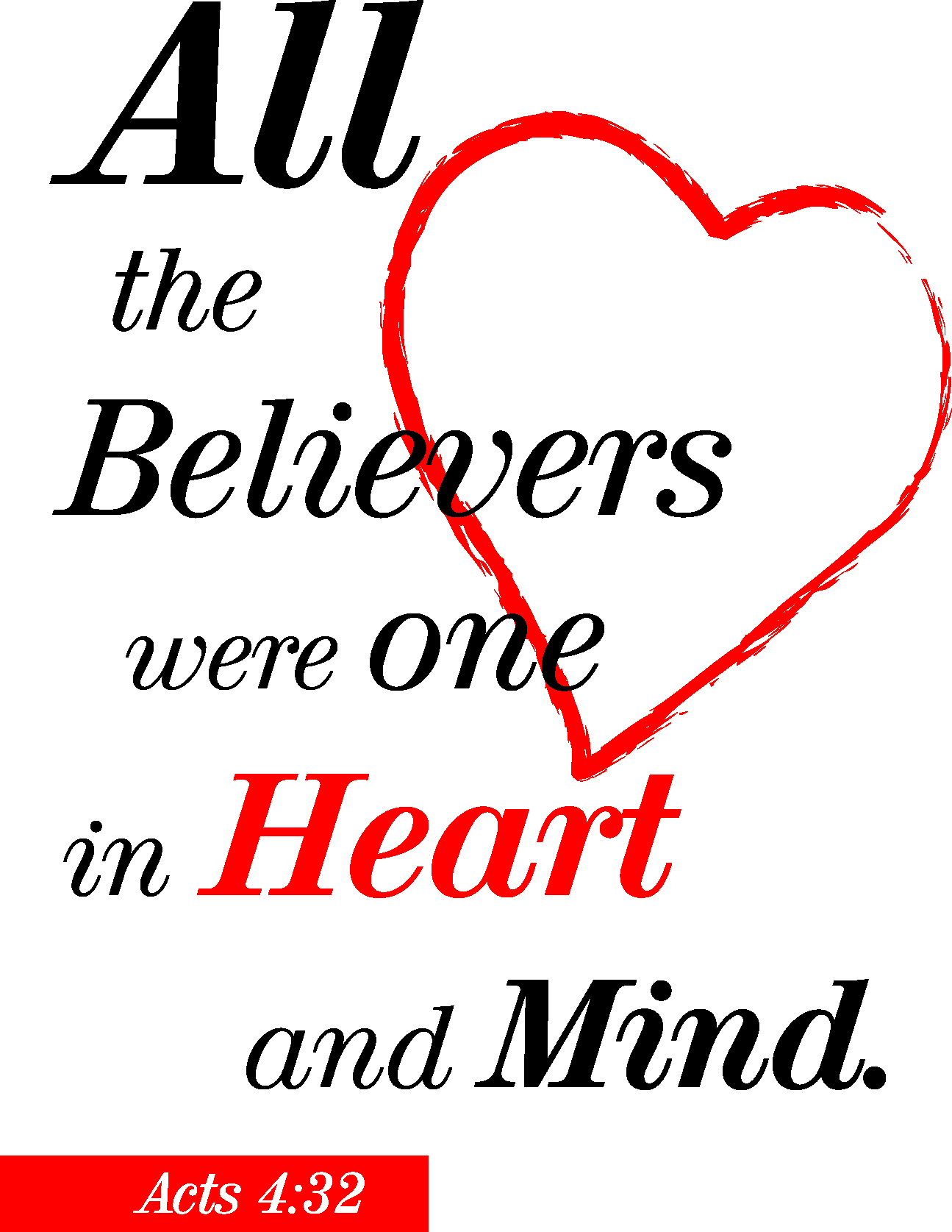 All the believers were one in heart and mind  Acts 4:32